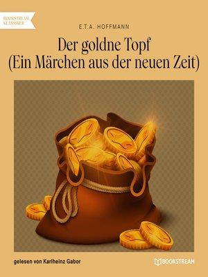 cover image of Der goldne Topf--Ein Märchen aus der neuen Zeit