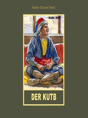 """cover image of Der Kutb--Erzählung aus """"Auf fremden Pfaden"""", Band 23 der Gesammelten Werke"""
