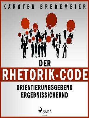 cover image of Der Rhetorik-Code--Orientierungsgebend--Ergebnissichernd