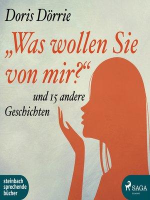 cover image of 'Was wollen Sie von mir?'--und 15 andere Geschichten