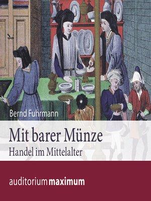 cover image of Mit barer Münze--Handel im Mittelalter (Ungekürzt)