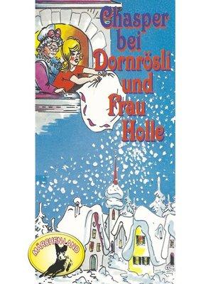 cover image of Chasper--Märli nach Gebr. Grimm in Schwizer Dütsch, Chasper bei Dornrösli und Frau Holle