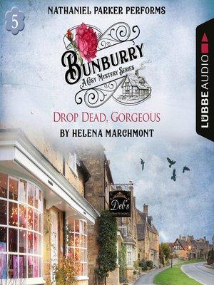 cover image of Bunburry: Drop Dead, Gorgeous