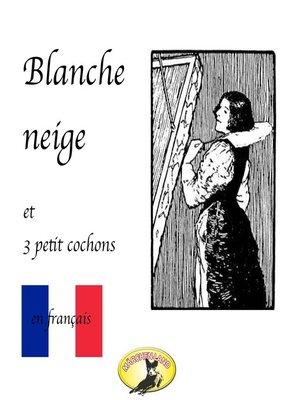 cover image of Contes de fées en français, Blanche Neige / Les trois petit cochons