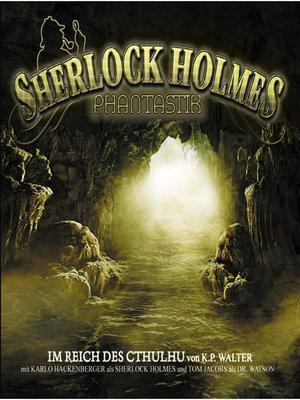 cover image of Sherlock Holmes Phantastik, Im Reich des Cthulhu