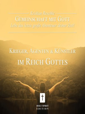 cover image of Gemeinschaft mit Gott--lebe das letzte große Abenteuer deiner Zeit!--Krieger, Agenten und Künstler im Reich Gottes