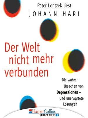 cover image of Der Welt nicht mehr verbunden--Die wahren Ursachen von Depressionen und unerwartete Lösungen