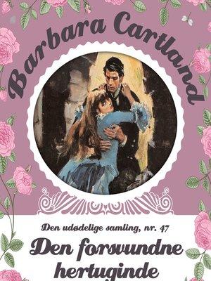 cover image of Den forsvundne hertuginde--Barbara Cartland--Den udødelige samling 47
