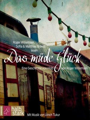 cover image of Das müde Glück--Eine Geschichte von Hiob
