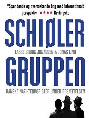 cover image of Schiølergruppen--Danske nazi-terrorister under besaettelsen