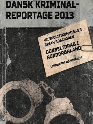 cover image of Dobbeltdrab i Nordgrønland--Dansk Kriminalreportage