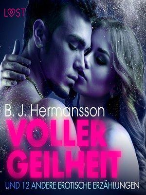 cover image of Voller Geilheit--und 12 andere erotische Erzählungen (Ungekürzt)