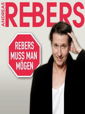 cover image of Andreas Rebers, Rebers muss man mögen