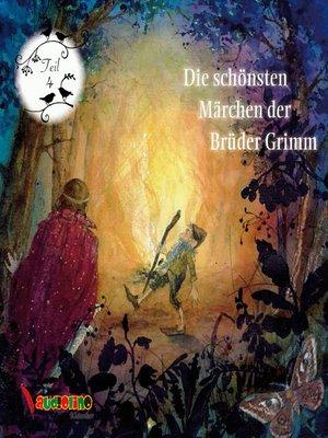 cover image of Die schönsten Märchen der Brüder Grimm, Teil 4