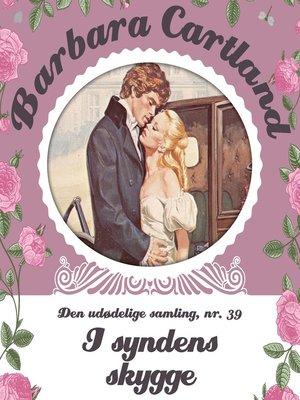 cover image of I syndens skygge--Barbara Cartland--Den udødelige samling 39