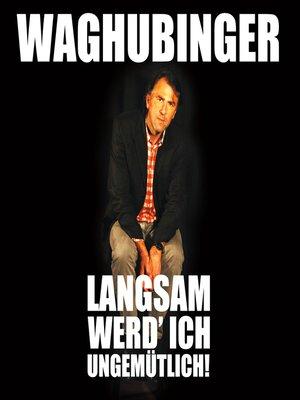 cover image of Stefan Waghubinger, Langsam werd' ich ungemütlich!