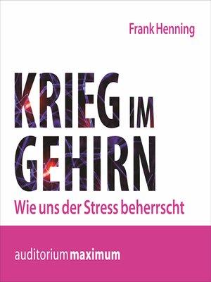 cover image of Krieg im Gehirn--Wie uns der Stress beherrscht
