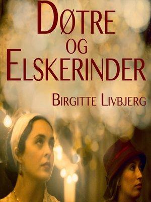 cover image of Døtre og elskerinder