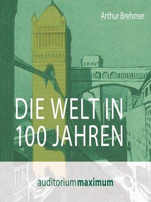 cover image of Die Welt in 100 Jahren (Ungekürzt)