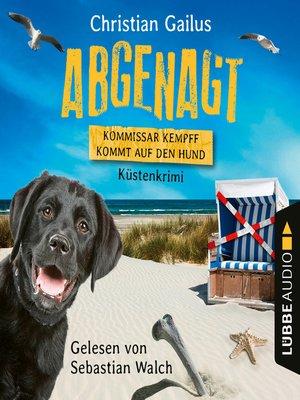 cover image of Abgenagt--Kommissar Kempff kommt auf den Hund--Küsten-Krimi