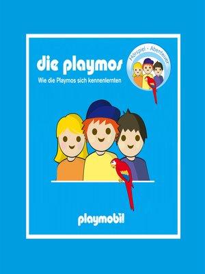 cover image of Die Playmos--Wie die Playmos sich kennenlernten