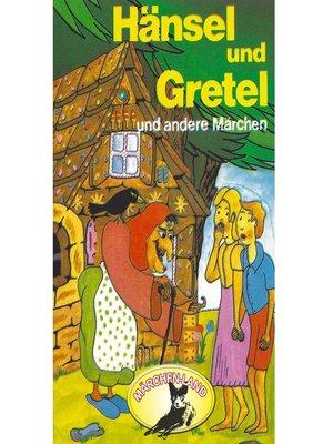 cover image of Gebrüder Grimm, Hänsel und Gretel und weitere Märchen