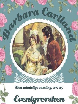 cover image of Eventyrersken--Barbara Cartland--Den udødelige samling 25