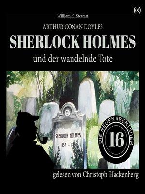 cover image of Sherlock Holmes und der wandelnde Tote--Die neuen Abenteuer, Folge 16