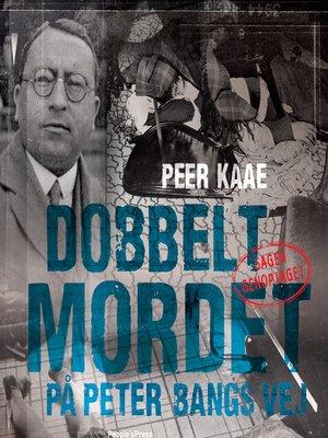 cover image of Dobbeltmordet på Peter Bangs Vej--sagen genoptaget--Dobbeltmordet på Peter Bangs Vej, bind 2