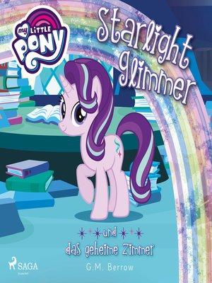 cover image of My Little Pony, Starlight Glimmer und das geheime Zimmer