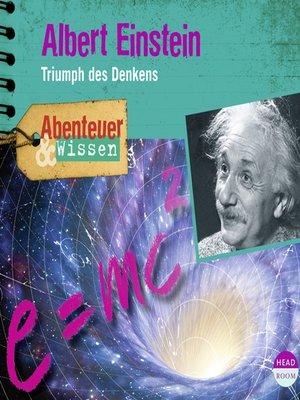 cover image of Albert Einstein--Triumph des Denkens--Abenteuer & Wissen
