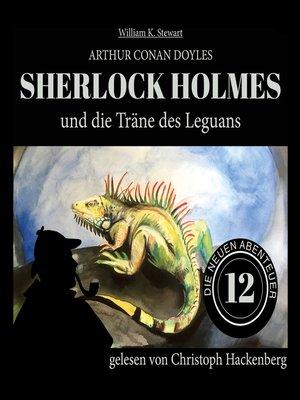 cover image of Sherlock Holmes und die Träne des Leguans--Die neuen Abenteuer, Folge 12