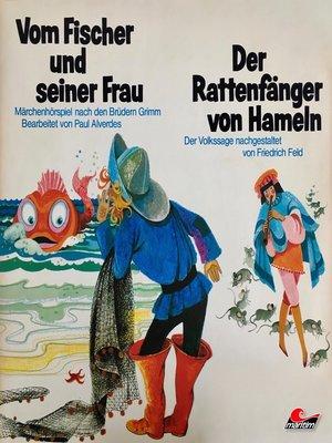 cover image of Gebrüder Grimm, Friedrich Feld, Vom Fischer und seiner Frau / Der Rattenfänger von Hameln