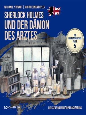 cover image of Sherlock Holmes und der Dämon des Arztes--Die übernatürlichen Fälle, Folge 5
