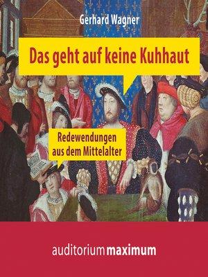 cover image of Das geht auf keine Kuhhaut--Redewendungen aus dem Mittelalter--Redewendungen aus dem Mittelalter