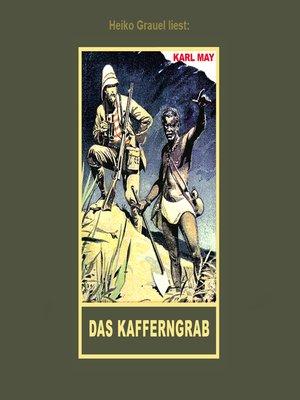 """cover image of Das Kafferngrab--Erzählung aus """"Auf fremden Pfaden"""", Band 23 der Gesammelten Werke"""