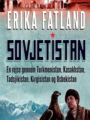 cover image of Sovjetistan--En rejse gennem Kasakhstan, Kirgisistan, Tadsjikistan, Turkmenistan og Usbekistan