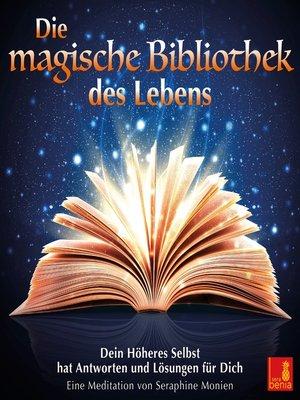 cover image of Die magische Bibliothek des Lebens--Dein Höheres Selbst hat Antworten und Lösungen für Dich