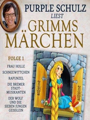 cover image of Purple Schulz liest Grimms Märchen, Folge 1