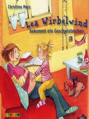 cover image of Lea Wirbelwind bekommt ein Geschwisterchen