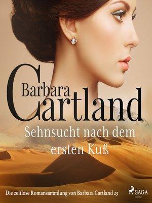 cover image of Sehnsucht nach dem ersten Kuß--Die zeitlose Romansammlung von Barbara Cartland 23