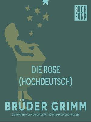 cover image of Die Rose (Hochdeutsch)