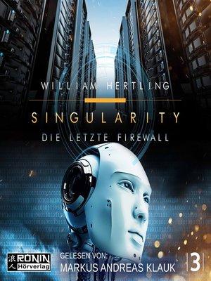 cover image of Die letzte Firewall--Singularity 3