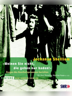 """cover image of """"Weinen Sie nicht, die gehen nur baden!""""--Zeugen des Auschwitzprozesses berichten"""