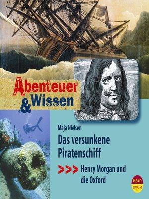 cover image of Das versunkene Piratenschiff--Henry Morgan und die Oxford--Abenteuer & Wissen