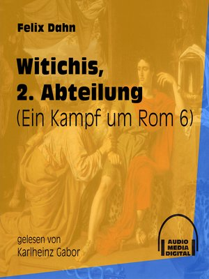 cover image of Witichis, 2. Abteilung--Ein Kampf um Rom, Buch 6