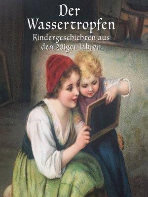 cover image of Der Wassertropfen--Kindergeschichten aus den 20er Jahren