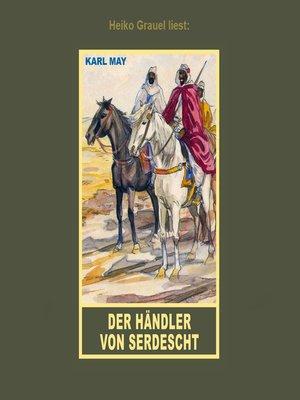 """cover image of Der Händler von Serdescht--Erzählung aus """"Auf fremden Pfaden"""", Band 23 der Gesammelten Werke"""