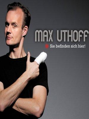 cover image of Max Uthoff, Sie befinden sich hier!