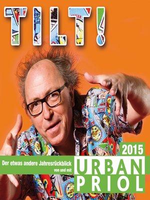 cover image of Urban Priol, Tilt!--Der Jahresrückblick 2015